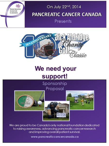 Sponsorship Proposal www.pancreaticcancercanada.ca We are proud to be Canada's only national foundation dedicated to raising awareness, advancing pancreatic.