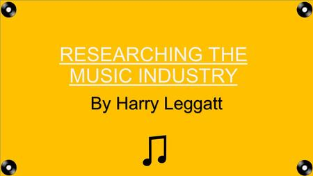 RESEARCHING THE MUSIC INDUSTRY By Harry Leggatt. THE MUSIC INDUSTRY SECTORS There are over 3 sectors of the music industry, all focusing on a different.