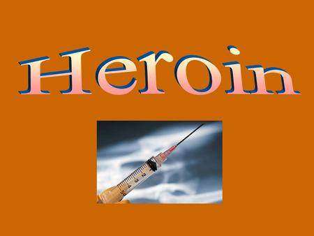 What is Heroin? Heroin is a narcotic that is highly addictive; It is processed from morphine, a naturally occurring substance extracted from the seedpod.