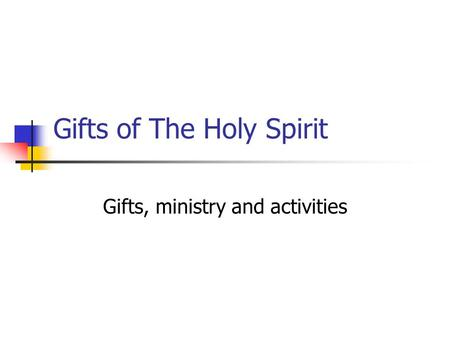 Gifts of The Holy Spirit Gifts, ministry and activities.