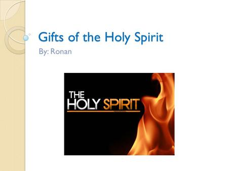 Gifts of the Holy Spirit By: Ronan. STEVE BACKSHALL Steve Backshall travels around the world to inform people about dangerous animals and puts his life.
