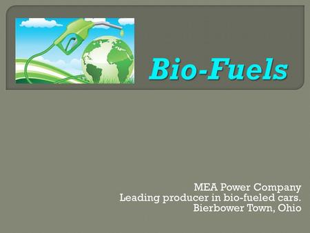 MEA Power Company Leading producer in bio-fueled cars. Bierbower Town, Ohio.