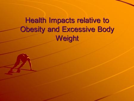 Health Impacts relative to Obesity and Excessive Body Weight.