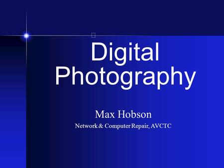 Digital Photography Max Hobson Network & Computer Repair, AVCTC.
