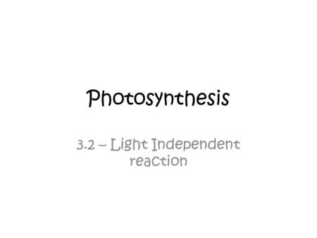Photosynthesis 3.2 – Light Independent reaction. Settling activity Using Fig 7 worksheet draw boxes around the 3 sets of reactions in the light dependent.