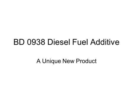 BD 0938 Diesel Fuel Additive A Unique New Product.