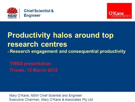 Productivity halos around top research centres - Research engagement and consequential productivity TWAS presentation Trieste, 12 March 2012 Mary O'Kane,