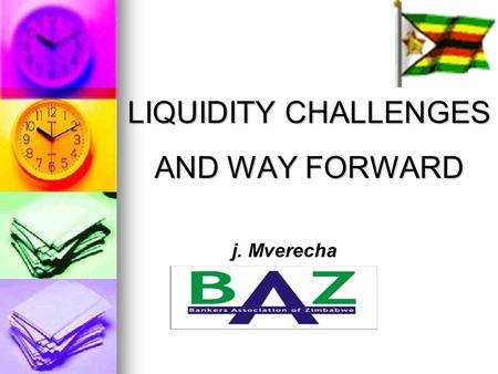 LIQUIDITY CHALLENGES AND WAY FORWARD j. Mverecha.