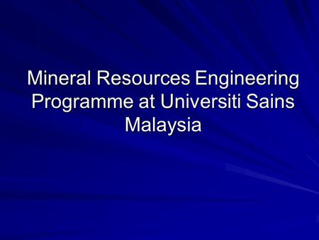 Mineral Resources Engineering Programme at Universiti Sains Malaysia.