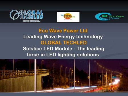 Eco Wave Power Ltd Leading Wave Energy technology GLOBAL TECHLED Solstice LED Module - The leading force in LED lighting solutions.