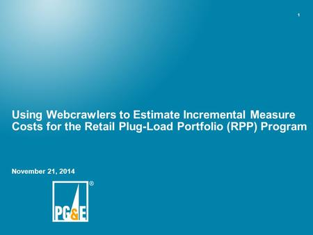 1 Using Webcrawlers to Estimate Incremental Measure Costs for the Retail Plug-Load Portfolio (RPP) Program November 21, 2014.