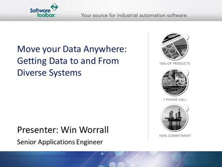 Move your Data Anywhere: Getting Data to and From Diverse Systems Presenter: Win Worrall Senior Applications Engineer.