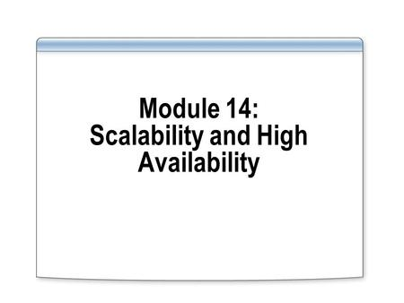 Module 14: Scalability and High Availability. Overview Key high availability features available in Oracle and SQL Server Key scalability features available.