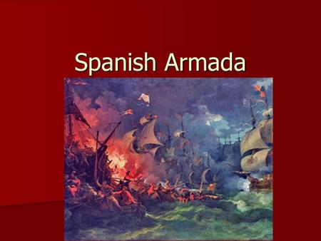 Spanish Armada. What was the Spanish Armada? In 1588, Philip II of Spain sent a fleet of ships to invade England In 1588, Philip II of Spain sent a fleet.