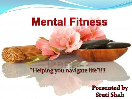  What is mental fitness?  Benefits of mental fitness  Demonstrated the healing qualities of mental and spiritual focus  Example of exercises, activities.