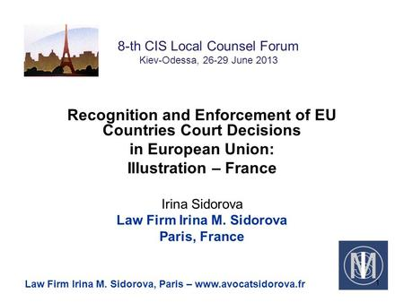 8-th CIS Local Counsel Forum Kiev-Odessa, 26-29 June 2013 Recognition and Enforcement of EU Countries Court Decisions in European Union: Illustration –