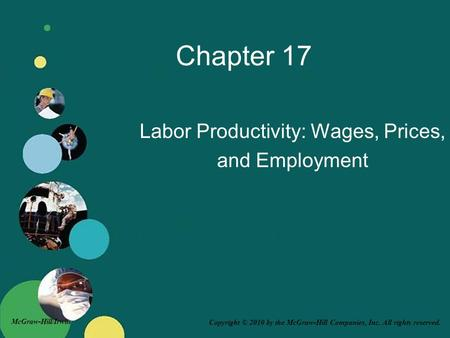 Copyright © 2010 by the McGraw-Hill Companies, Inc. All rights reserved. McGraw-Hill/Irwin Chapter 17 Labor Productivity: Wages, Prices, and Employment.