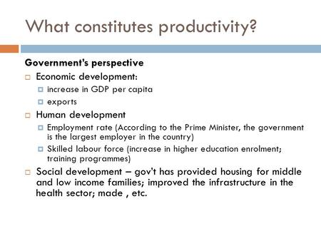 What constitutes productivity? Government's perspective  Economic development:  increase in GDP per capita  exports  Human development  Employment.