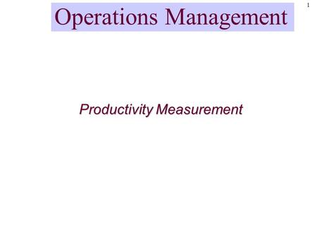 1 Productivity Measurement Operations Management.