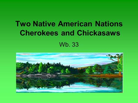 Two Native American Nations Cherokees and Chickasaws Wb. 33.