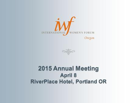 2015 Annual Meeting April 8 RiverPlace Hotel, Portland OR.