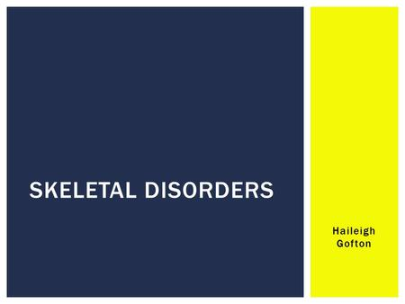 Haileigh Gofton SKELETAL DISORDERS.  Description: Disorder of the normal bone remodeling process.  Signs & Symptoms: Bone pain, headache & hearing loss,