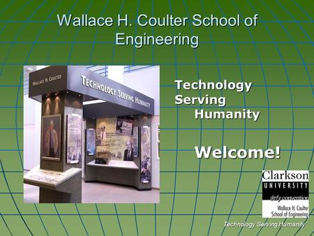 Wallace H. Coulter School of Engineering Technology Serving Humanity Welcome!
