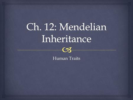 Human Traits.  I. Pedigrees  Pedigrees are a graphic representation of human inheritance.
