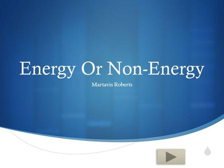  Energy Or Non-Energy Martavis Roberts.  Content Area: Health Education  Grade Level: 6-8  Summary: The purpose of this PowerPoint is to help student.