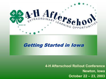 Getting Started in Iowa 4-H Afterschool Rollout Conference Newton, Iowa October 22 – 23, 2003.