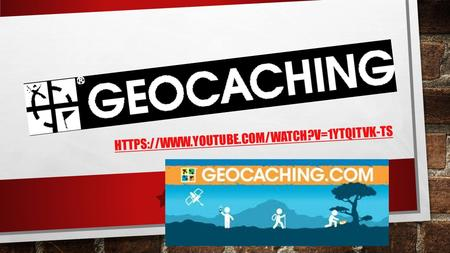 HTTPS://WWW.YOUTUBE.COM/WATCH?V=1YTQITVK-TS. WHAT IS GEOCACHING? GEOCACHING IS A REAL-WORLD, OUTDOOR TREASURE HUNTING GAME USING GPS-ENABLED DEVICES.