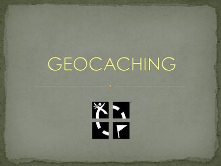 What is geocaching? An outdoor activity that uses a GPS device to find hidden containers, called geocaches What is a geocache? A container that contains.