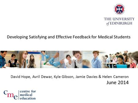 Developing Satisfying and Effective Feedback for Medical Students David Hope, Avril Dewar, Kyle Gibson, Jamie Davies & Helen Cameron June 2014.