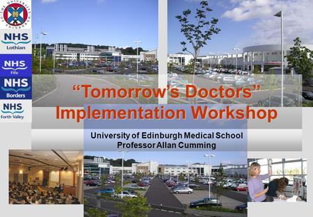 "University of Edinburgh Medical School Professor Allan Cumming ""Tomorrow's Doctors"" Implementation Workshop."