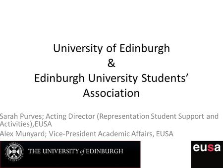 University of Edinburgh & Edinburgh University Students' Association Sarah Purves; Acting Director (Representation Student Support and Activities),EUSA.