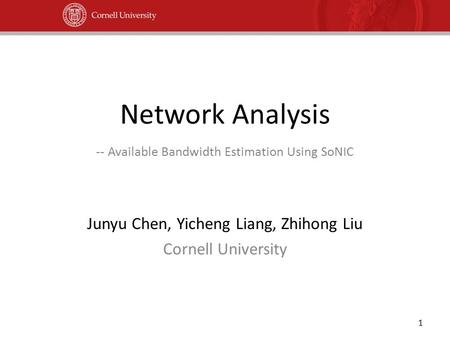 Network Analysis -- Available Bandwidth Estimation Using SoNIC Junyu Chen, Yicheng Liang, Zhihong Liu Cornell University 1.