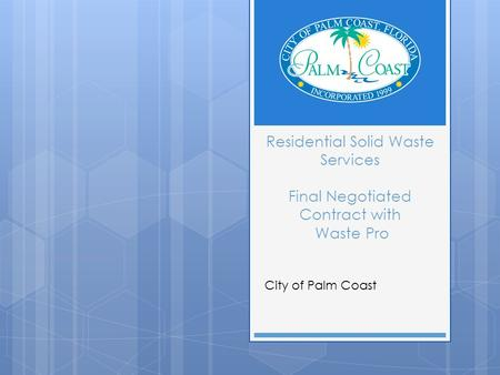 Residential Solid Waste Services Final Negotiated Contract with Waste Pro City of Palm Coast.