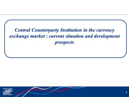1 Central Counterparty Institution in the currency exchange market : current situation and development prospects.