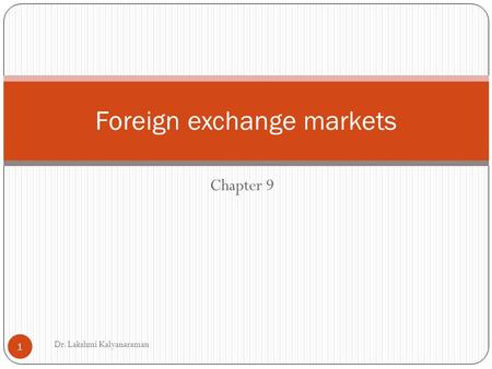 Chapter 9 Foreign exchange markets Dr. Lakshmi Kalyanaraman 1.