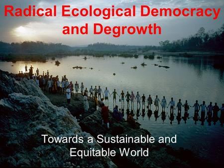 Radical Ecological Democracy and Degrowth Towards a Sustainable and Equitable World.