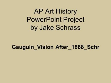 AP Art History PowerPoint Project by Jake Schrass Gauguin_Vision After_1888_Schr.