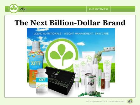 The Next Billion-Dollar Brand. Getting to know Zija Lindon, Utah, USA November 2006 Debt Free Company NOW: US, Canada, Mexico, Japan Zija Momentum 2010.