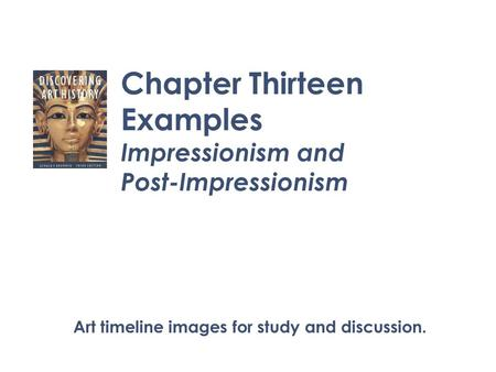 Chapter Thirteen Examples Impressionism and Post-Impressionism Art timeline images for study and discussion.