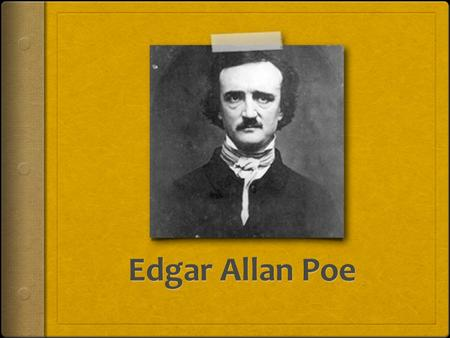 Edgar Allan Poe: Author Study CA Focus Standard: LRA 3.2 Analyze the way in which the theme or meaning of a selection represents a view or comment on.