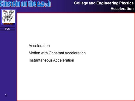 College and Engineering Physics Acceleration 1 TOC Motion with Constant Acceleration Instantaneous Acceleration Acceleration.