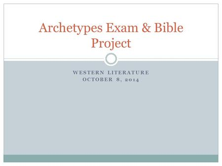 WESTERN LITERATURE OCTOBER 8, 2014 Archetypes Exam & Bible Project.