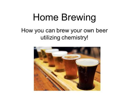 Home Brewing How you can brew your own beer utilizing chemistry!