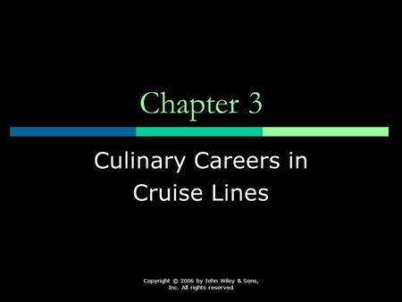 Copyright © 2006 by John Wiley & Sons, Inc. All rights reserved Chapter 3 Culinary Careers in Cruise Lines.