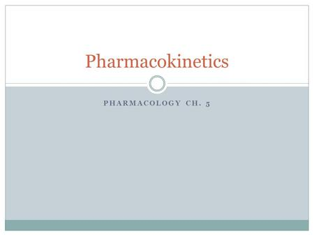 PHARMACOLOGY CH. 5 Pharmacokinetics. Pharmacokinetics explained… How the body handles the drugs that are administered to it, how the drugs are changed.