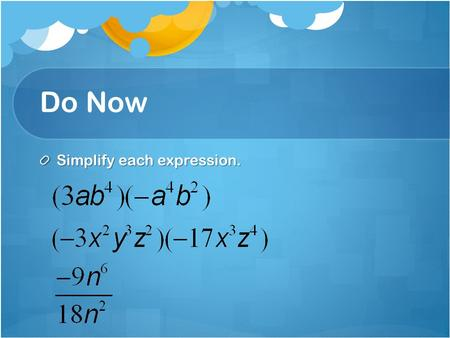 Do Now Simplify each expression.. HW KEY Multiplying and Dividing Exponents-Part II Power to power.